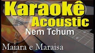Baixar Maiara e Maraisa - Nem Tchum (Karaokê Acústico) playback