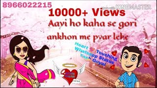 Aayi ho kaha se gori ankhon me pyaar leke | kajra mohabbat wala | Heart Touching Whatsapp status यश