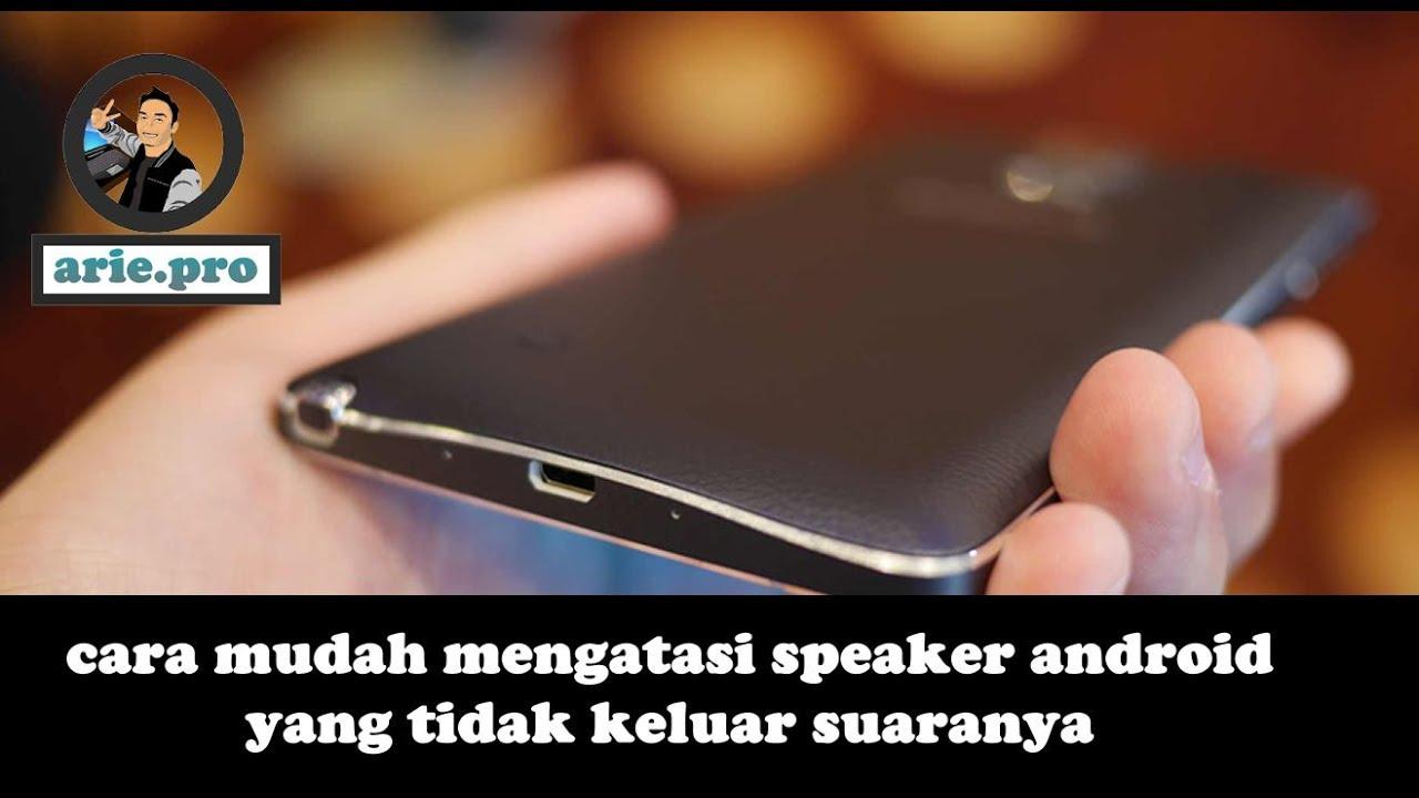 Cara Mudah Mengatasi Speaker Di Android Yang Tidak Keluar Suaranya