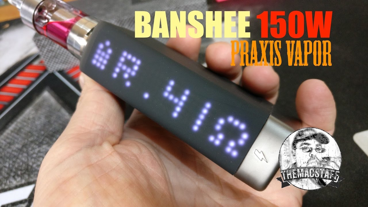 Wonderful Presentation BOX BANSHEE 150w par Praxis Vapor - YouTube VK84