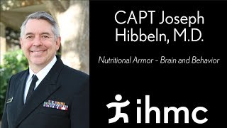 CAPT Joseph Hibbeln, M.D.: Nutritional Armor -- Brain and Behavior