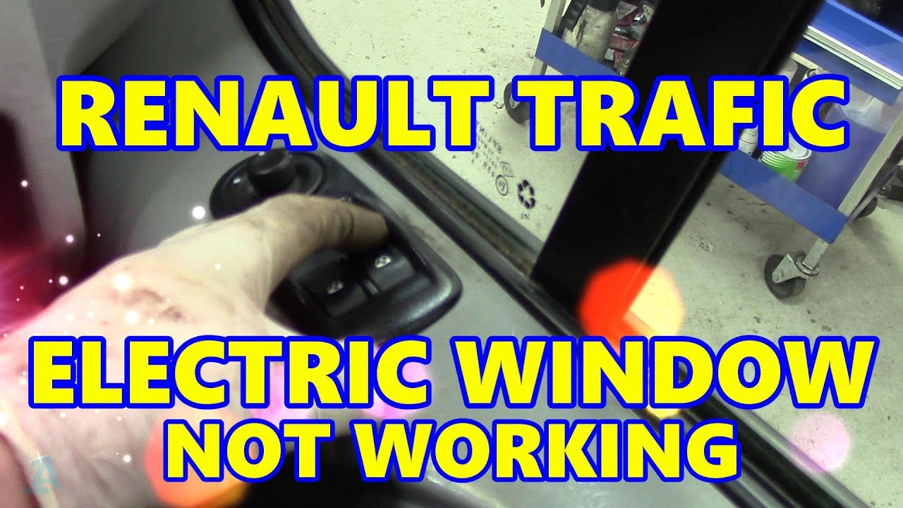 Renault Trafic Electric Window Not Working  Vauxhall Vivaro  Nissan Primastar