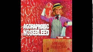 Agoraphobic Nosebleed - Honky Reduction (Full album)