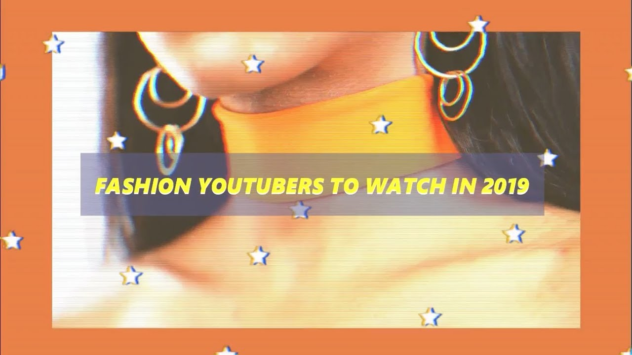 FASHION YOUTUBERS YOU NEED TO WATCH IN 2019✨💜
