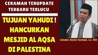 Apa yang dicari yahudi di tanah palestina ! hancurkan mesjid al aqsa ustadz abdul somad, lc. ma