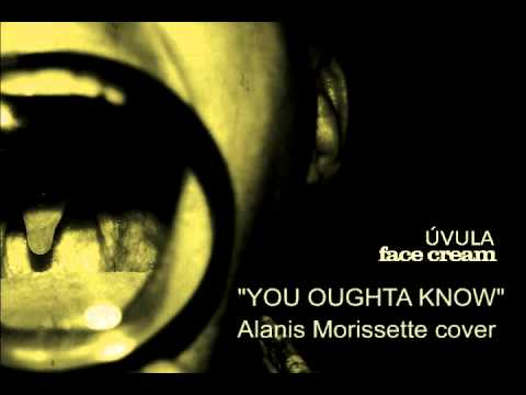 Face Cream - You Oughta Know (Alanis Morissete cover)