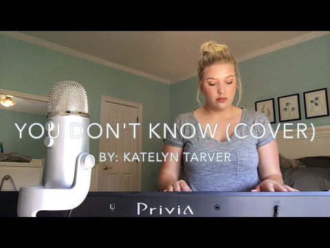 You Don't Know (cover) by Katelyn Tarver