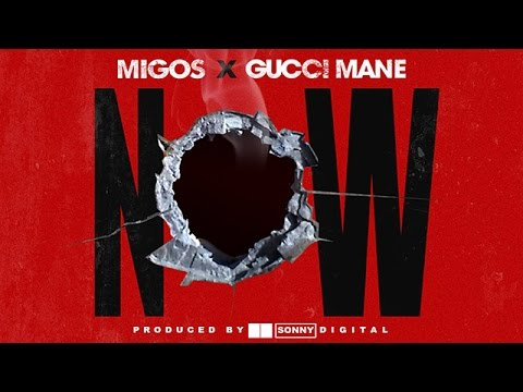 Migos - Now ft. Gucci Mane