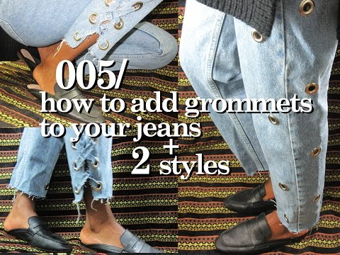 005. how to add grommets to your jeans + two styles | che