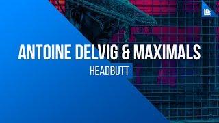 Antoine Delvig & Maximals - Headbutt