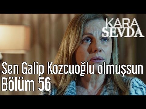Kara Sevda 56. Bölüm - Sen Galip Kozcuoğlu Olmuşsun