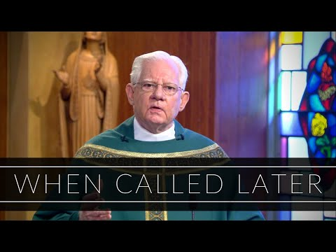 When Called Later | Homily: Rev. Monsignor William Fay