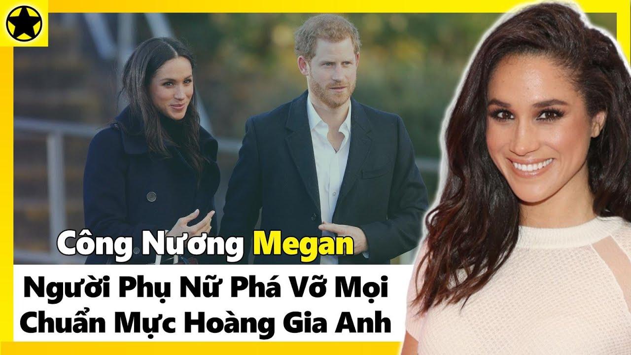 Công Nương Megan - Người Phụ Nữ Phá Vỡ Mọi Chuẩn Mực Hoàng Gia Anh