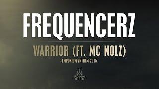 Frequencerz ft. MC Nolz - Warrior (Emporium 2015 Anthem) [OUT NOW]
