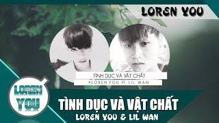 Tình Dục Và Vật Chất   Loren You ft. Lil Wan   Official Audio