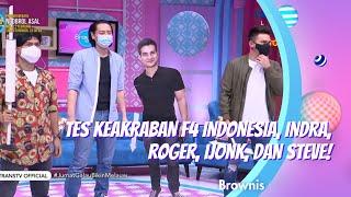TES KEAKRABAN F4 INDONESIA, INDRA, ROGER, IJONK, DAN STEVE!   BROWNIS (5/2/21) P2