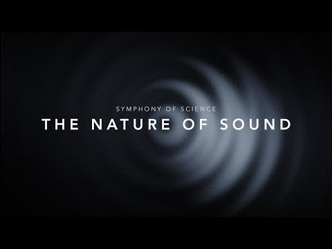 THE NATURE OF SOUND - SYMPHONY OF SCIENCE