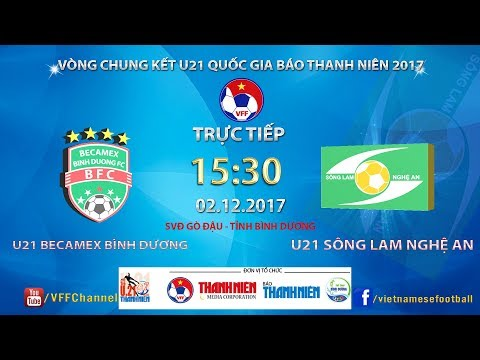 FULL | U21 Becamex Bình Dương vs U21 SLNA | VCK U21 Quốc Gia Báo Thanh Niên 2017