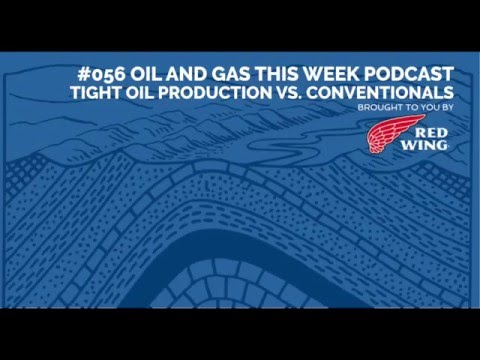 #056 Oil and Gas This Week Podcast: Tight Oil Production vs. Conventionals