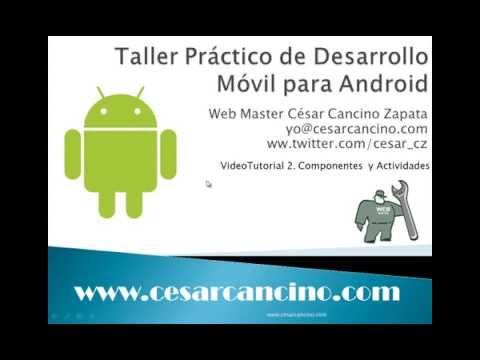 VideoTutorial 2 Taller Práctico Desarrollo Móvil para Android. Componentes y Actividades