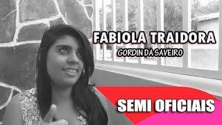 GORDINHO DA SAVEIRO(FABIOLA TRAIDORA) - CLIPE SEMI OFICIAL