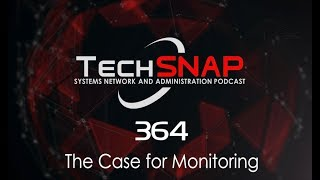 The Case for Monitoring | TechSNAP 364