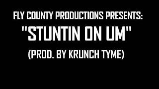 """STUNTIN ON UM"" (PROD. BY KRUNCH TYME) FOR SAMPLE CLEARANCE ONLY!!!!!!!!!!!!!!!!!!!!!!!!!!!!!!!"