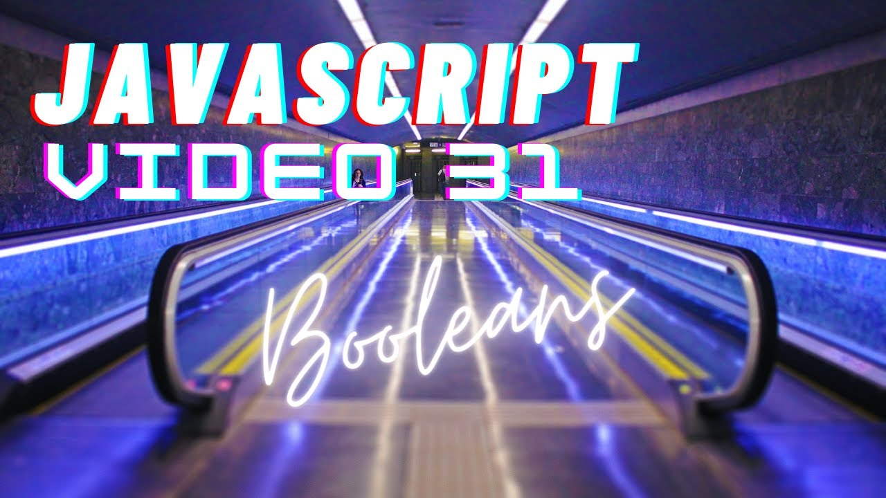 Easiest Series For Learning Javascript - Booleans Deep Dive - Video 31