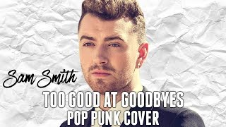 Download Sam Smith - Too Good at Goodbyes [Band: The Farewell Anthem] (Punk Goes Pop Style)