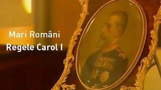 Mari Romani Regele Carol I