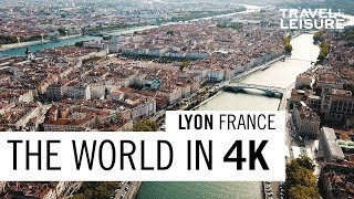 Lyon, France | The World in 4K | Travel + Leisure