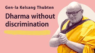 Dharma without Discrimination - Gen-la Thubten