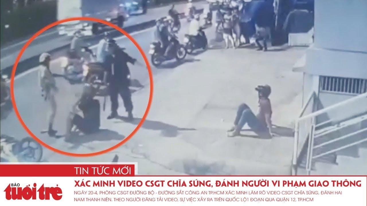 Xác minh video CSGT chĩa súng, đánh người vi phạm giao thông