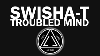 Swisha T - Troubled Mind (Produced By Enock)