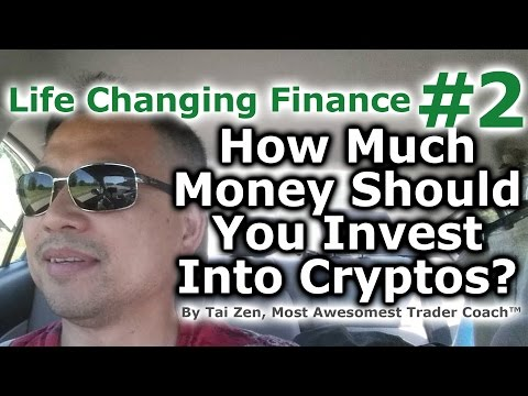 Life Changing Finance™ #2 - How Much Money Should You Invest Into Cryptocurrencies? - By Tai Zen