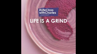 Life is a Grind - #LifeClasswithCharles