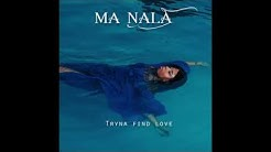 Ma Nala - Tryna Find Love