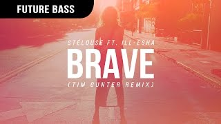 StéLouse - Brave ft. ill-esha (Tim Gunter Remix)