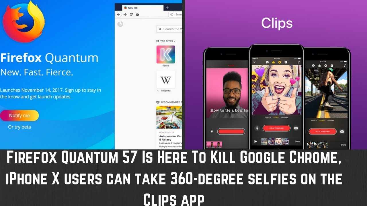 Firefox Quantum 57 Features & How To Download, iPhone X Users 360-degree  selfies On The Clips App