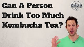 """Too Much Kombucha"": Is Drinking Too Much Kombucha Bad For You? by GetKombucha.com"