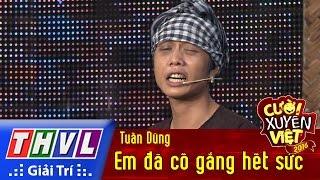 THVL | Cười xuyên Việt 2016 - Tập 10: Em đã cố gắng hết sức - Tuấn Dũng