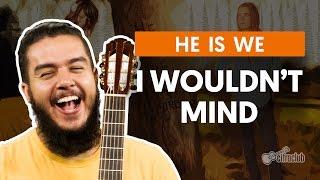 I Wouldn't Mind - He Is We (aula de violão completa)