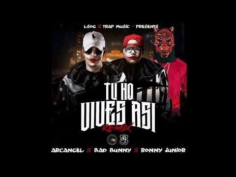 Arcangel x Bad Bunny x Ronny Junior - Tu No Vive Asi [Remix Oficial]