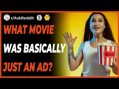Download What movie was basically just an ad?  | (r/AskReddit)