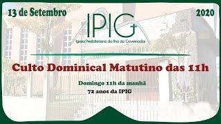 Culto Dominical Matutino das 11h • 13/09/2020 • 72 anos da IPIG