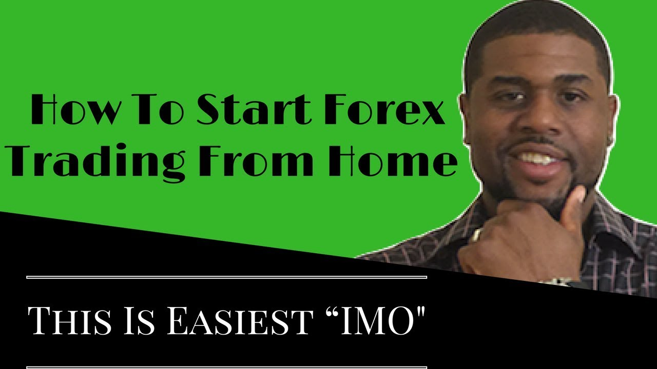 How To Start Forex Trading From Home This Is Easiest Imo