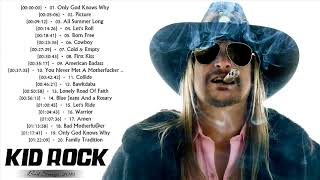 Kid Rock Greatest Hits Collection - The Best Of Kid Rock Playlist 2018
