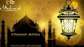 EID DA CHAN || ANADI || NEW SONG || COMING SOON || CROWN RECORDS