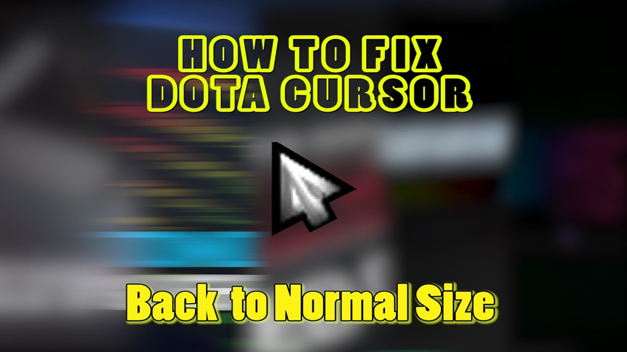how to fix big size cursor dota youtube
