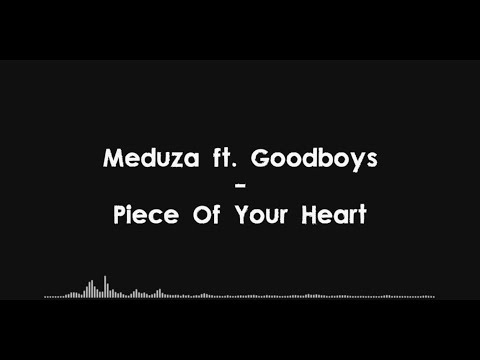 Meduza ft Goodboys - Piece Of Your Heart